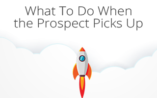 What to do when the prospect picks up